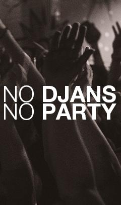 NO DJANS NO PARTY 08.02.